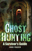 John Fraser, Ghost Hunting: a Survivor's Guide
